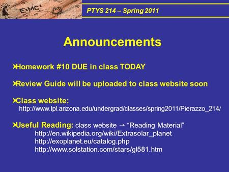 PTYS 214 – Spring 2011  Homework #10 DUE in class TODAY  Review Guide will be uploaded to class website soon  Class website: