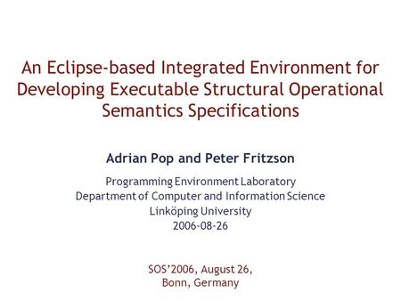 An Eclipse-based Integrated Environment for Developing Executable Structural Operational Semantics Specifications Adrian Pop and Peter Fritzson Programming.