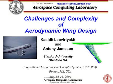 Copyright 2004, K. Leoviriyakit and A. Jameson Challenges and Complexity of Aerodynamic Wing Design Kasidit Leoviriyakit and Antony Jameson Stanford University.