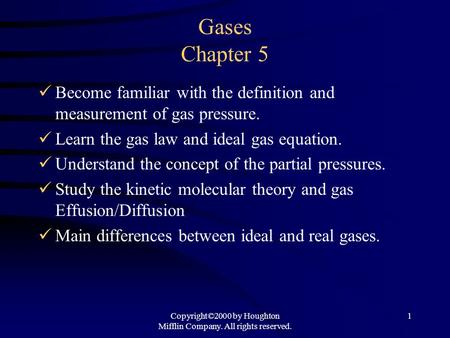 Copyright©2000 by Houghton Mifflin Company. All rights reserved. 1 Gases Chapter 5 Become familiar with the definition and measurement of gas pressure.