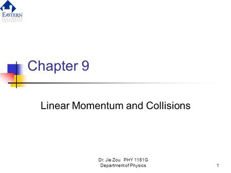 Dr. Jie Zou PHY 1151G Department of Physics1 Chapter 9 Linear Momentum and Collisions.