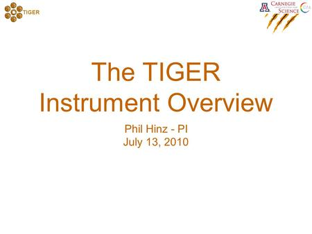 TIGER The TIGER Instrument Overview Phil Hinz - PI July 13, 2010.