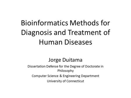 Bioinformatics Methods for Diagnosis and Treatment of Human Diseases Jorge Duitama Dissertation Defense for the Degree of Doctorate in Philosophy Computer.