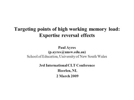 Targeting points of high working memory load: Expertise reversal effects Paul Ayres School of Education, University of New South.