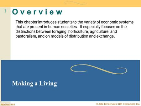 1 McGraw-Hill © 2004 The McGraw-Hill Companies, Inc. O v e r v i e w Making a Living This chapter introduces students to the variety of economic systems.