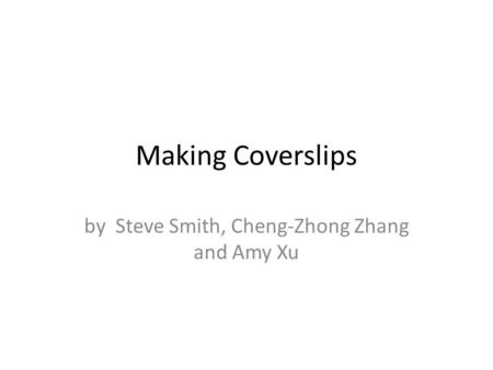 Making Coverslips by Steve Smith, Cheng-Zhong Zhang and Amy Xu.