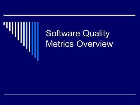 Software Quality Metrics Overview. Types of Software Metrics  Product metrics – e.g., size, complexity, design features, performance, quality level 