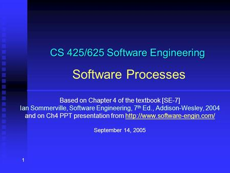1 CS 425/625 Software Engineering CS 425/625 Software Engineering Software Processes Based on Chapter 4 of the textbook [SE-7] Ian Sommerville, Software.