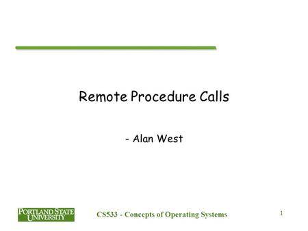 CS533 - Concepts of Operating Systems 1 Remote Procedure Calls - Alan West.