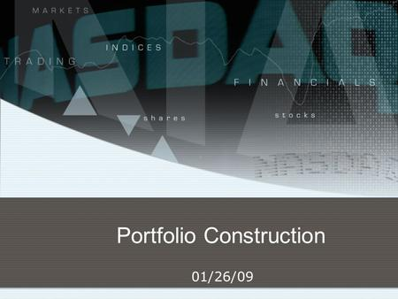 Portfolio Construction 01/26/09. 2 Portfolio Construction Where does portfolio construction fit in the portfolio management process? What are the foundations.