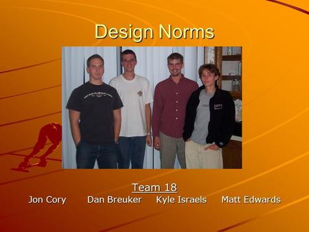 Design Norms Team 18 Jon Cory Dan Breuker Kyle Israels Matt Edwards.
