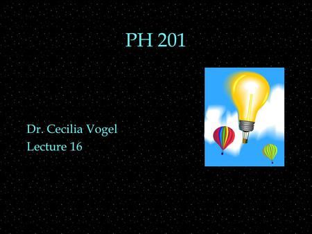 PH 201 Dr. Cecilia Vogel Lecture 16. OUTLINE  Momentum Conservation  Collisions.