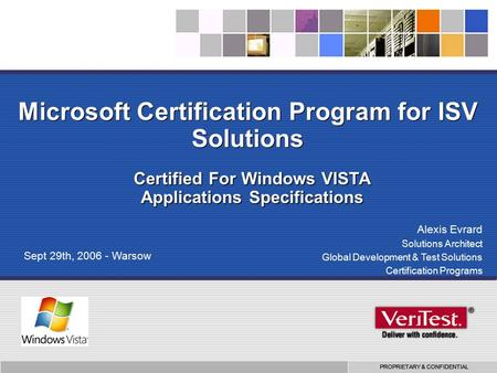 PROPRIETARY & CONFIDENTIAL Microsoft Certification Program for ISV Solutions Certified For Windows VISTA Applications Specifications Alexis Evrard Solutions.