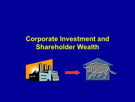 Corporate Investment and Shareholder Wealth. Why do positive NPV investments lead to increases in share price?