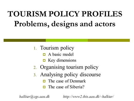 TOURISM POLICY PROFILES Problems, designs and actors 1. Tourism policy  A basic model  Key dimensions 2. Organising tourism policy 3. Analysing policy.