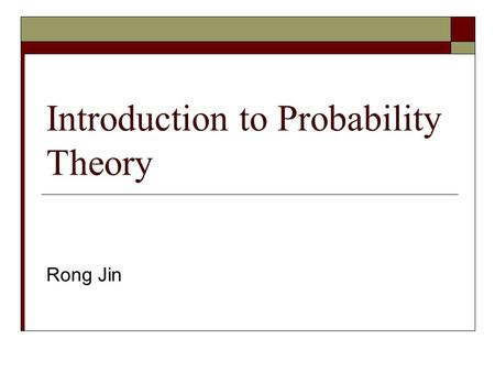 Introduction to Probability Theory Rong Jin. Outline  Basic concepts in probability theory  Bayes' rule  Random variable and distributions.