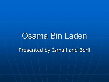 Osama Bin Laden Presented by İsmail and Beril. Introduction Identity Information Identity Information Childhood Childhood Timeline Timeline Beliefs and.