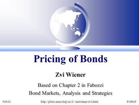 Fall-02  EMBAF Zvi Wiener Based on Chapter 2 in Fabozzi Bond Markets, Analysis and Strategies Pricing of.