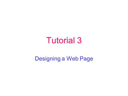 Tutorial 3 Designing a Web Page. Color There are 16 basic color names that are recognized by all versions of HTML: black, white, aqua, blue, fuchsia,
