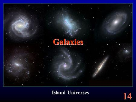 14 Galaxies Island Universes. 14 Copyright – FORS1 VLTI, European Southern Observatory.