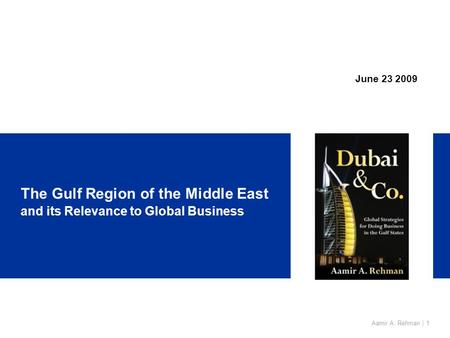 Aamir A. Rehman | 1 The Gulf Region of the Middle East and its Relevance to Global Business June 23 2009.