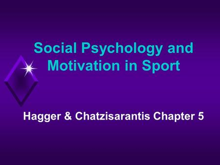 Social Psychology and <strong>Motivation</strong> in Sport Hagger & Chatzisarantis Chapter 5.