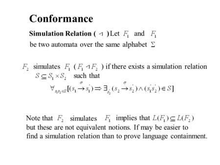 Conformance Simulation Relation ( ) Let and be two automata over the same alphabet simulates () if there exists a simulation relation such that Note that.