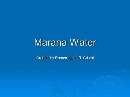 Marana Water Created by Romeo Junior R. Cristal. Mr. Brad Despain  Director of the Town of Marana water utility  Part of the Water Utility since 1977.