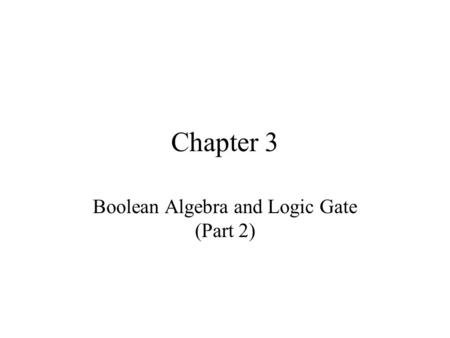 Chapter 3 Boolean Algebra and Logic Gate (Part 2).