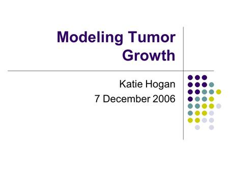 Modeling Tumor Growth Katie Hogan 7 December 2006.