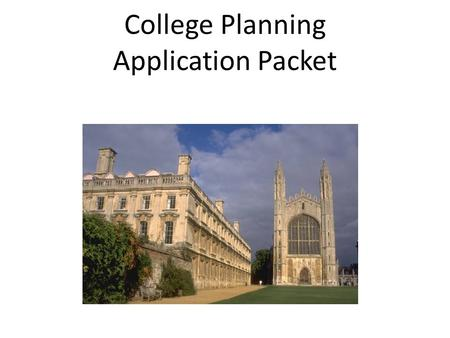 "College Planning Application Packet. 4 Steps… 1. Go to college website ""prospective students"" Follow directions! 2. Print necessary forms. Counselor Form,"