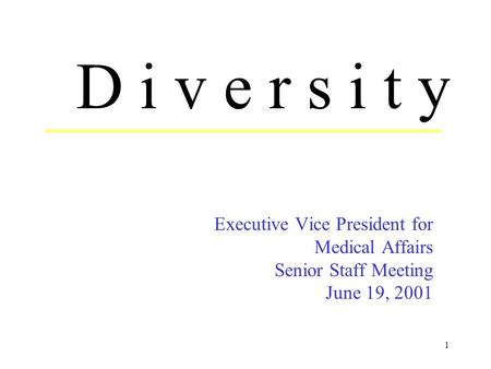 1 Executive Vice President for Medical Affairs Senior Staff Meeting June 19, 2001 D i v e r s i t y.