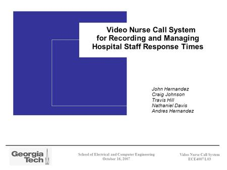Video Nurse Call System ECE4007 L03 Video Nurse Call System for Recording and Managing Hospital Staff Response Times John Hernandez Craig Johnson Travis.