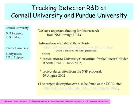 "D. Peterson, Cornell University, ""Tracking Detector R&D at Cornell University and Purdue University"" ALCPG Arlington 09-Jan-2003 Tracking Detector R&D."