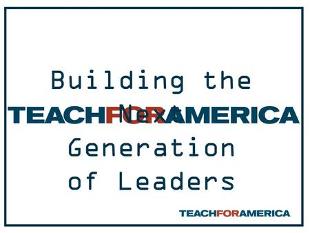 Building the Next Generation of Leaders. Teach For America's mission is to build the movement to eliminate educational inequity by enlisting our nation's.