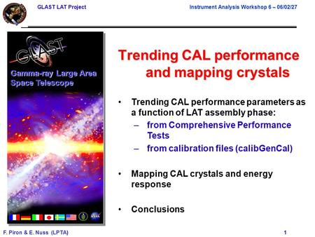 GLAST LAT Project Instrument Analysis Workshop 6 – 06/02/27 F. Piron & E. Nuss (LPTA) 1 Trending CAL performance and mapping crystals Gamma-ray Large Area.