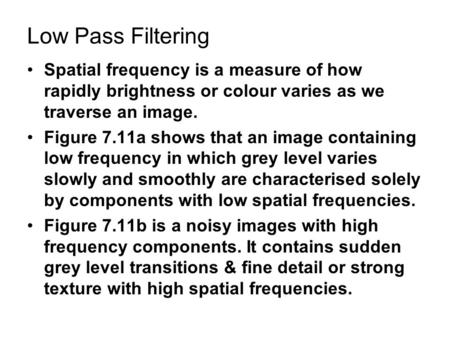 Low Pass Filtering Spatial frequency is a measure of how rapidly brightness or colour varies as we traverse an image. Figure 7.11a shows that an image.