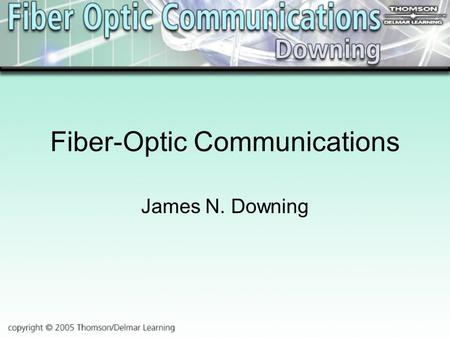 Fiber-Optic Communications James N. Downing. Chapter 1 Introduction to Fiber-Optic Communications.