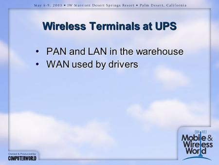 Wireless Terminals at UPS PAN and LAN in the warehouse PAN and LAN in the warehouse WAN used by drivers WAN used by drivers.