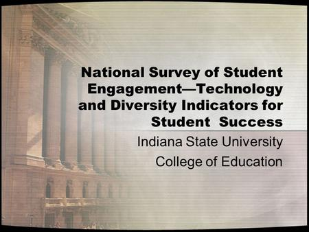 National Survey of Student Engagement—Technology and Diversity Indicators for Student Success Indiana State University College of Education.