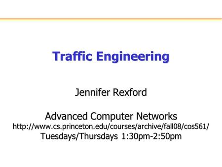 Traffic Engineering Jennifer Rexford Advanced Computer Networks  Tuesdays/Thursdays 1:30pm-2:50pm.