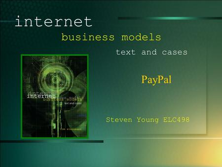 © 2005 UMFK. 1-1 PayPal internet business models text and cases Steven Young ELC498.