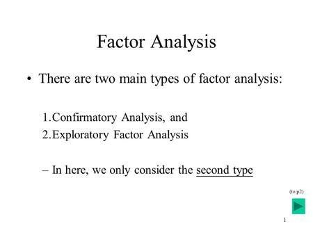 Factor Analysis There are two main types of factor analysis: