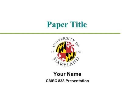 Paper Title Your Name CMSC 838 Presentation. CMSC 838T – Presentation Motivation u Problem paper is trying to solve  Characteristics of problem  … u.