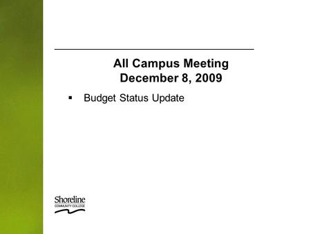  Budget Status Update All Campus Meeting December 8, 2009.