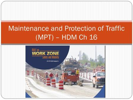 Maintenance and Protection of Traffic (MPT) – HDM Ch 16.
