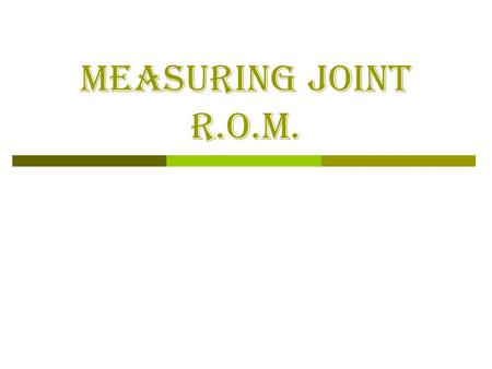 MEASURING JOINT R.O.M.. Background Info:  Range of Motion (R.O.M.): description of how much movement exists in a joint What may inhibit range of motion?