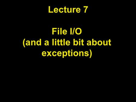 Lecture 7 File I/O (and a little bit about exceptions)‏