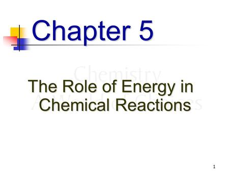 1 Chapter 5 The Role of Energy in Chemical Reactions.