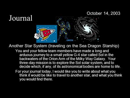 Journal Another Star System (traveling on the Sea Dragon Starship) You and your fellow team members have made a long and arduous journey to a small yellow.